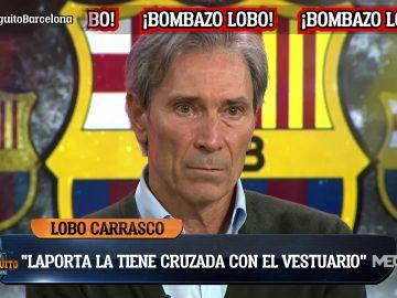 """Lobo Carrasco: """"Laporta quiere sacudir el vestuario"""""""