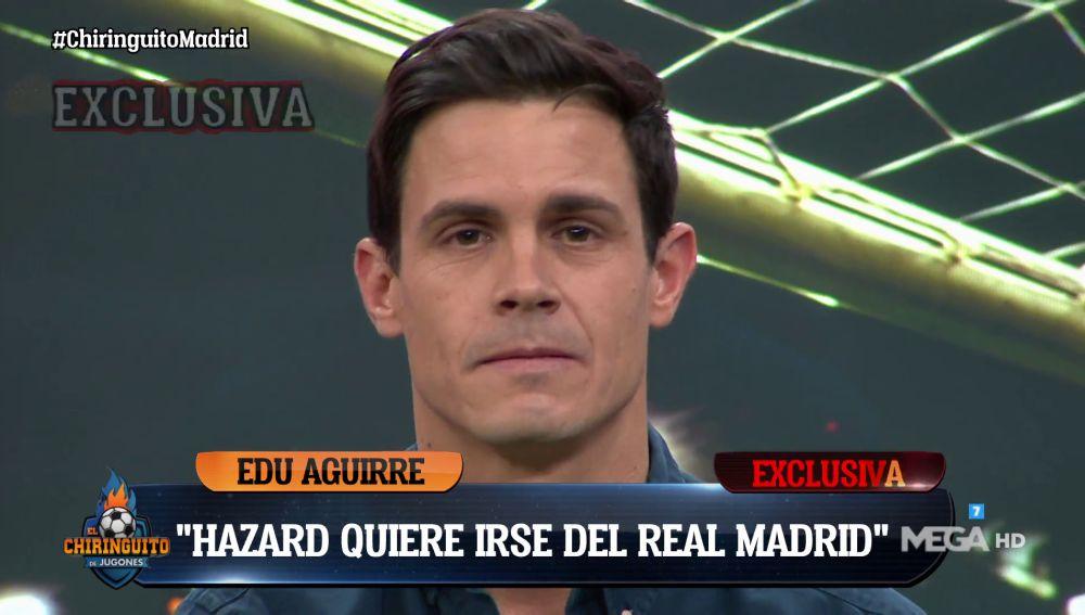 """Edu Aguirre: """"Hazard quiere abandonar el Real Madrid"""""""